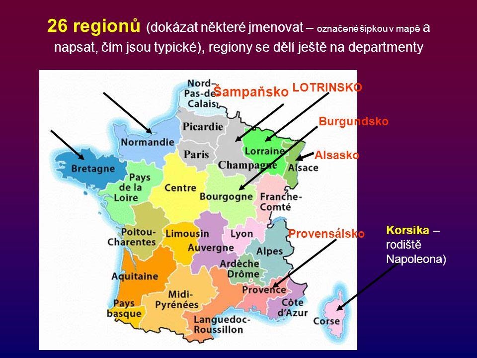 26 regionů (dokázat některé jmenovat – označené šipkou v mapě a napsat, čím jsou typické), regiony se dělí ještě na departmenty LOTRINSKO Alsasko Burg