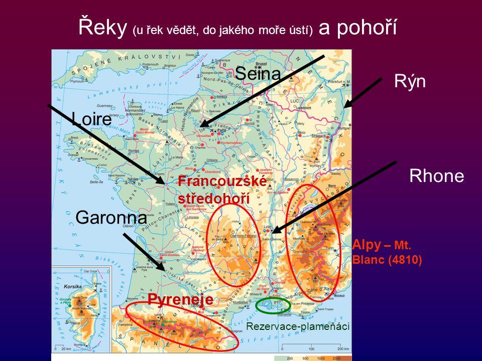 Řeky (u řek vědět, do jakého moře ústí) a pohoří Rhone Seina Garonna Loire Rezervace-plameňáci Rýn Pyreneje Alpy – Mt. Blanc (4810) Francouzské středo