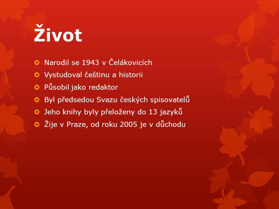 Život  Narodil se 1943 v Čelákovicích  Vystudoval češtinu a historii  Působil jako redaktor  Byl předsedou Svazu českých spisovatelů  Jeho knihy