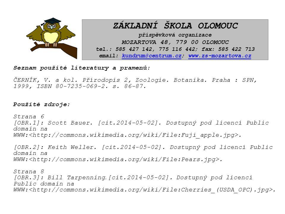 Seznam použité literatury a pramenů: ČERNÍK, V. a kol. Přírodopis 2, Zoologie. Botanika. Praha : SPN, 1999, ISBN 80-7235-069-2. s. 86-87. Použité zdro