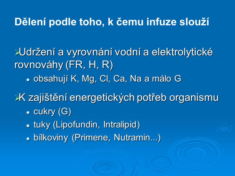 Dělení podle toho, k čemu infuze slouží  Udržení a vyrovnání vodní a elektrolytické rovnováhy (FR, H, R) obsahují K, Mg, Cl, Ca, Na a málo G obsahují