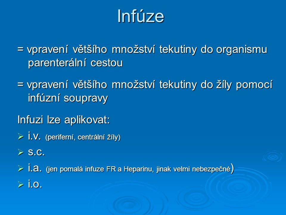 Infúze = vpravení většího množství tekutiny do organismu parenterální cestou = vpravení většího množství tekutiny do žíly pomocí infúzní soupravy Infu