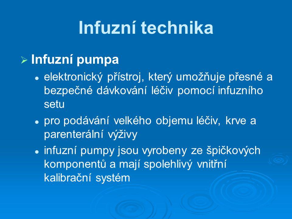 Infuzní technika   Infuzní pumpa elektronický přístroj, který umožňuje přesné a bezpečné dávkování léčiv pomocí infuzního setu pro podávání velkého