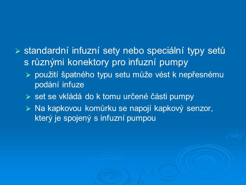   standardní infuzní sety nebo speciální typy setů s různými konektory pro infuzní pumpy   použití špatného typu setu může vést k nepřesnému podán