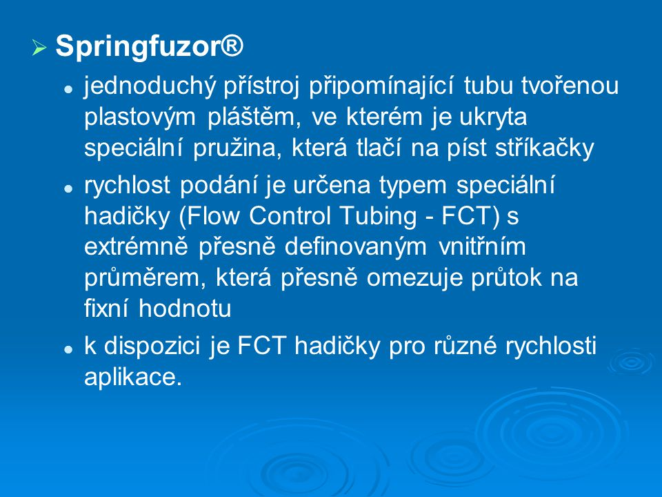   Springfuzor® jednoduchý přístroj připomínající tubu tvořenou plastovým pláštěm, ve kterém je ukryta speciální pružina, která tlačí na píst stříkač