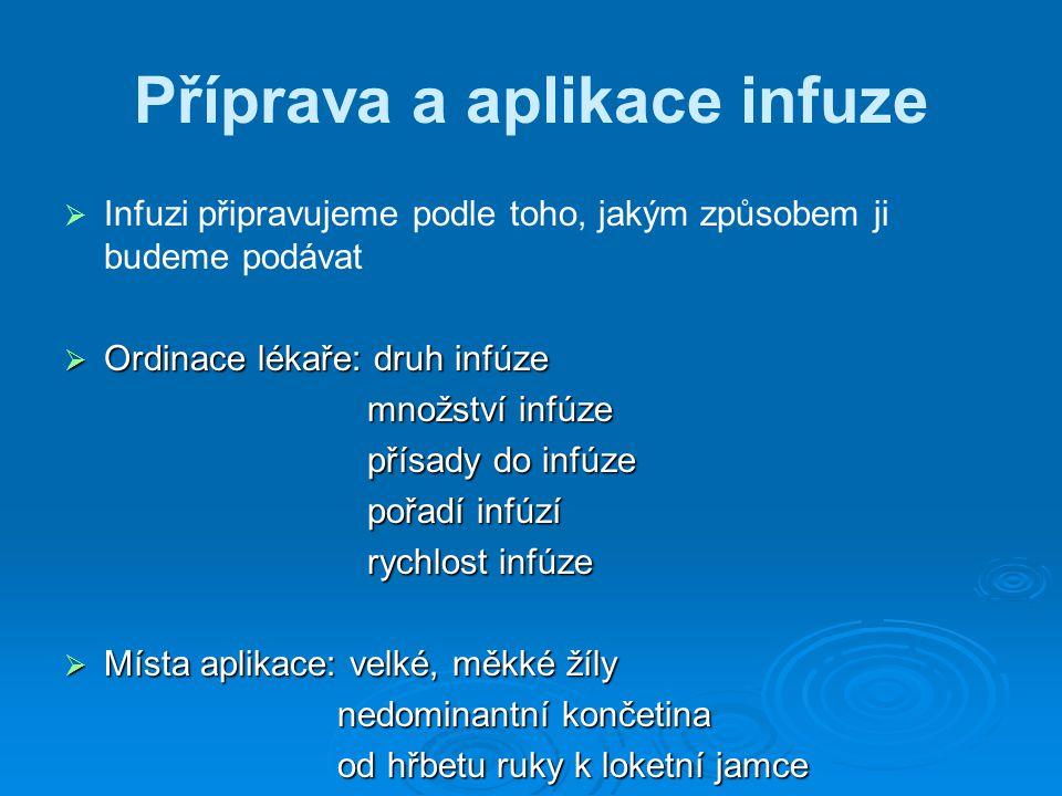 Příprava a aplikace infuze   Infuzi připravujeme podle toho, jakým způsobem ji budeme podávat  Ordinace lékaře: druh infúze množství infúze množstv