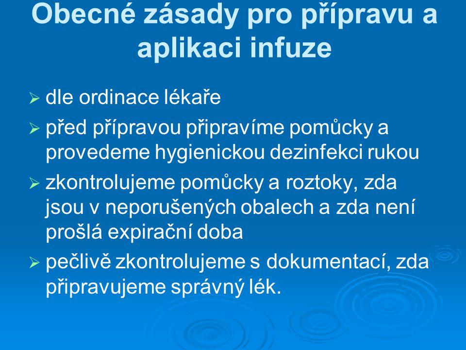 Obecné zásady pro přípravu a aplikaci infuze   dle ordinace lékaře   před přípravou připravíme pomůcky a provedeme hygienickou dezinfekci rukou 