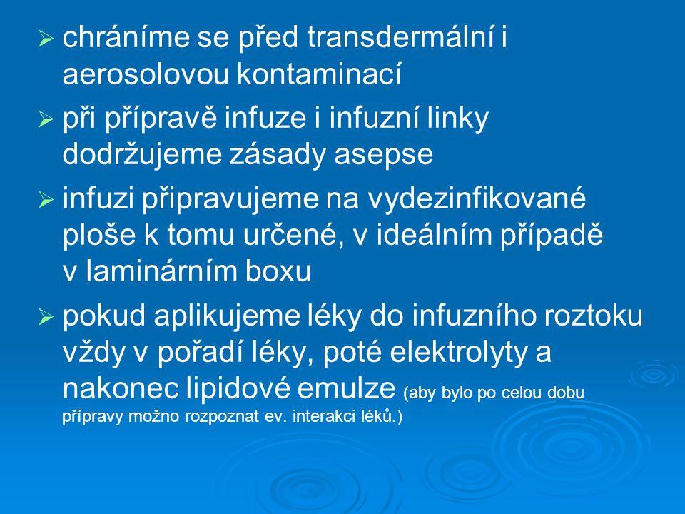   chráníme se před transdermální i aerosolovou kontaminací   při přípravě infuze i infuzní linky dodržujeme zásady asepse   infuzi připravujeme