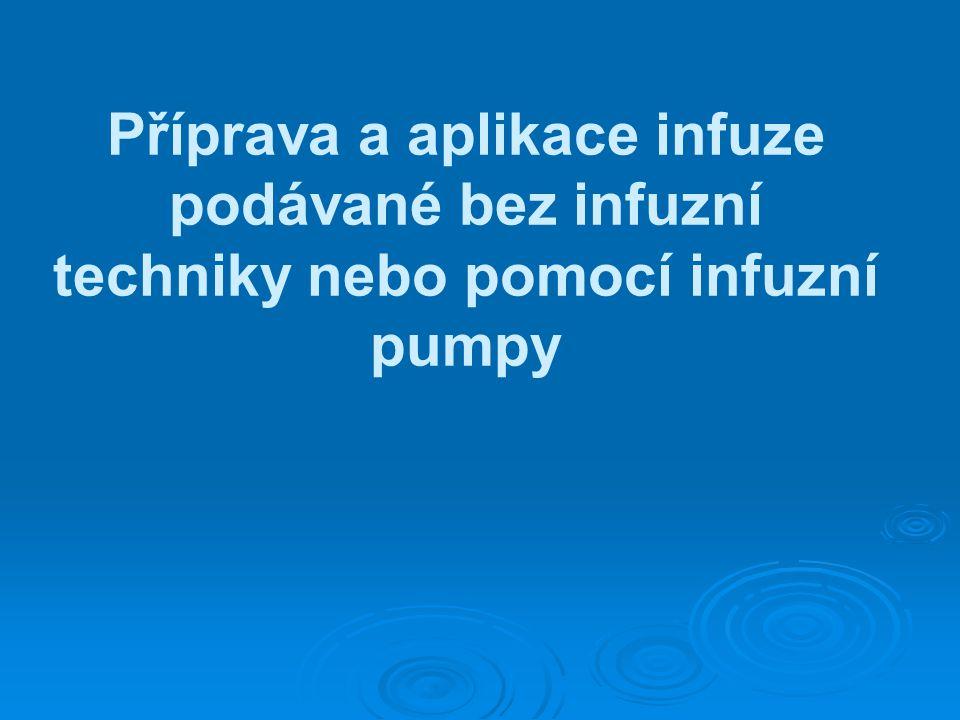 Příprava a aplikace infuze podávané bez infuzní techniky nebo pomocí infuzní pumpy