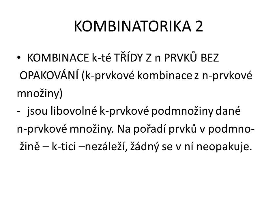 KOMBINATORIKA 2 Počet kombinací k-té třídy je proto menší než počet variací k-té třídy z téže množiny: vždy k.