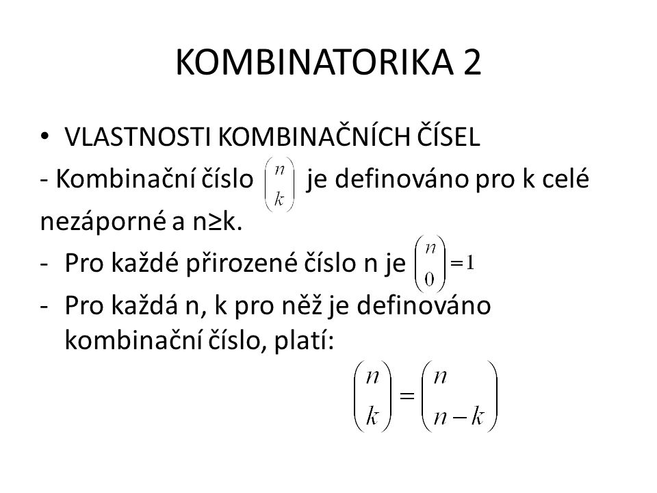 KOMBINATORIKA 2 -Pro libovolná celá, nezáporná čísla k,n kde k je Menší než n platí: -Tabulka existujících kombinačních čísel pro n=0,1,2….