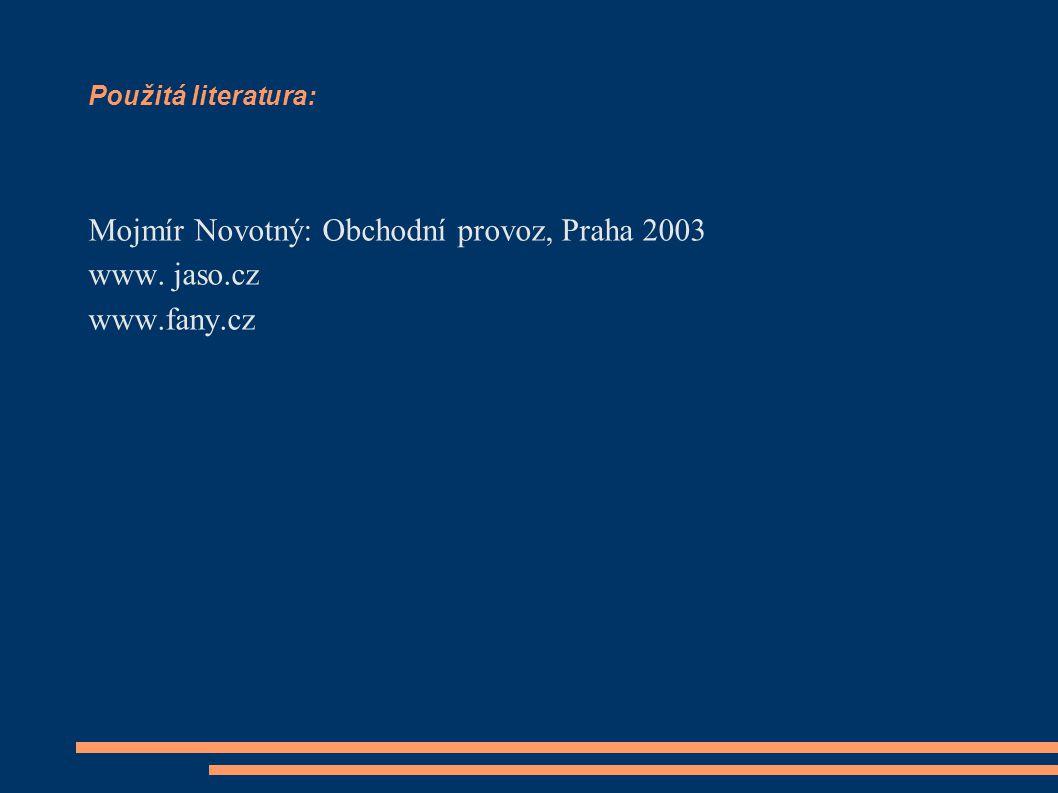 Použitá literatura: Mojmír Novotný: Obchodní provoz, Praha 2003 www. jaso.cz www.fany.cz