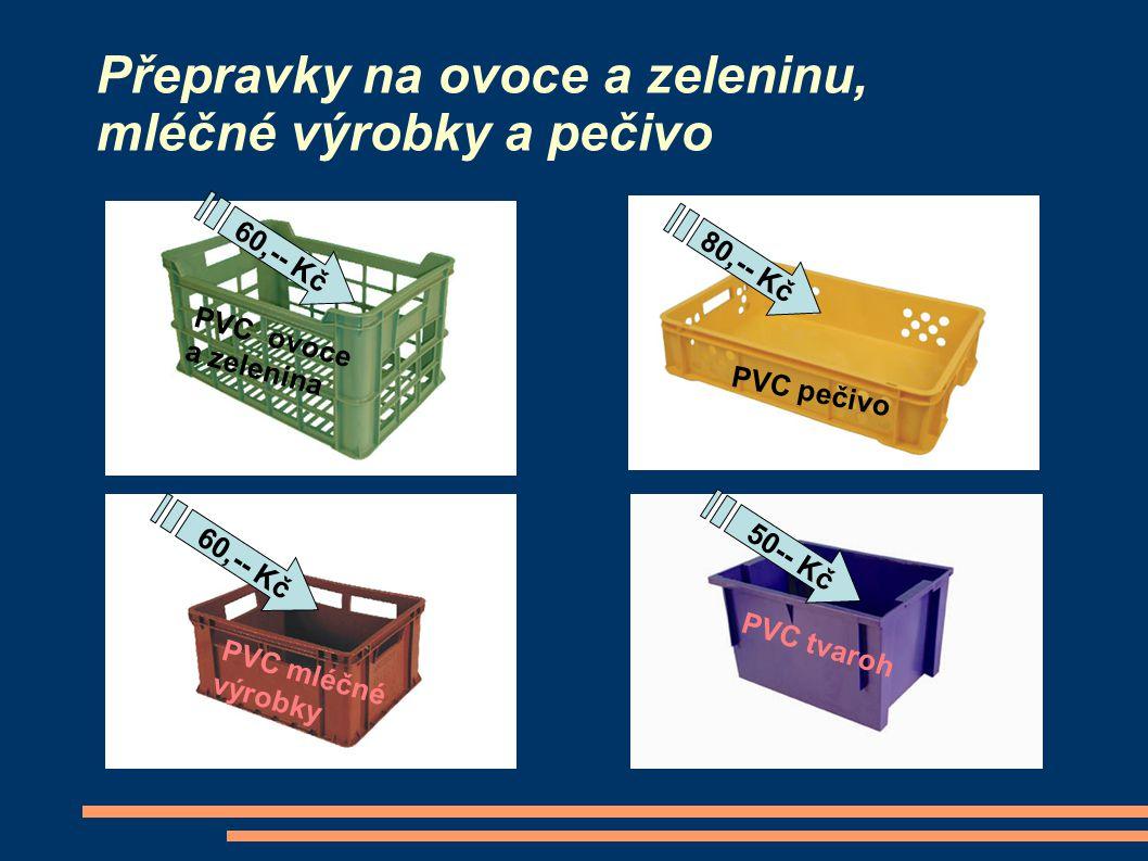 Přepravky na ovoce a zeleninu, mléčné výrobky a pečivo PVC tvaroh PVC ovoce a zelenina PVC mléčné výrobky PVC pečivo 80,-- Kč 50-- Kč 60,-- Kč