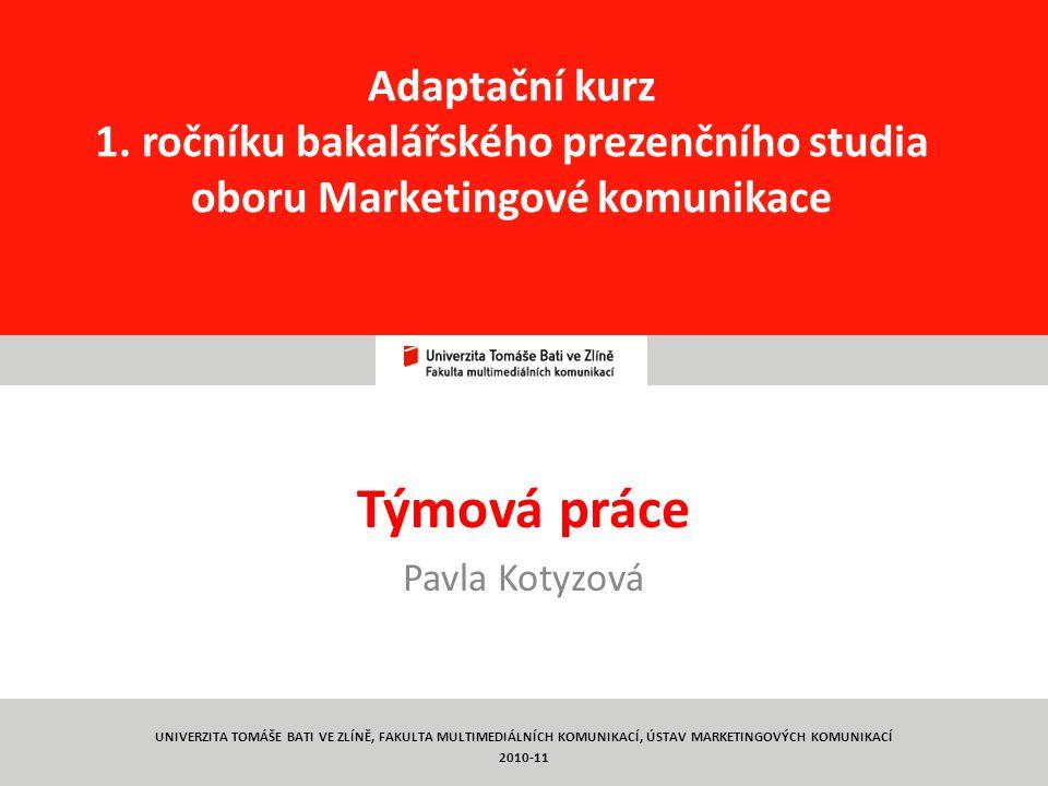 1 Adaptační kurz 1. ročníku bakalářského prezenčního studia oboru Marketingové komunikace Týmová práce Pavla Kotyzová UNIVERZITA TOMÁŠE BATI VE ZLÍNĚ,