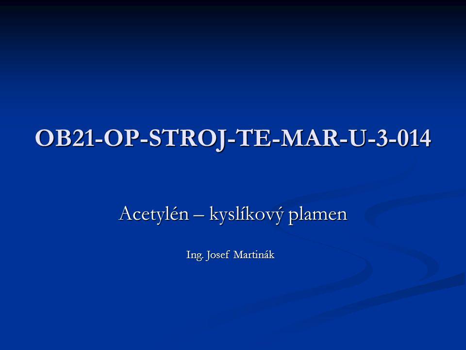 OB21-OP-STROJ-TE-MAR-U-3-014 Acetylén – kyslíkový plamen Ing. Josef Martinák