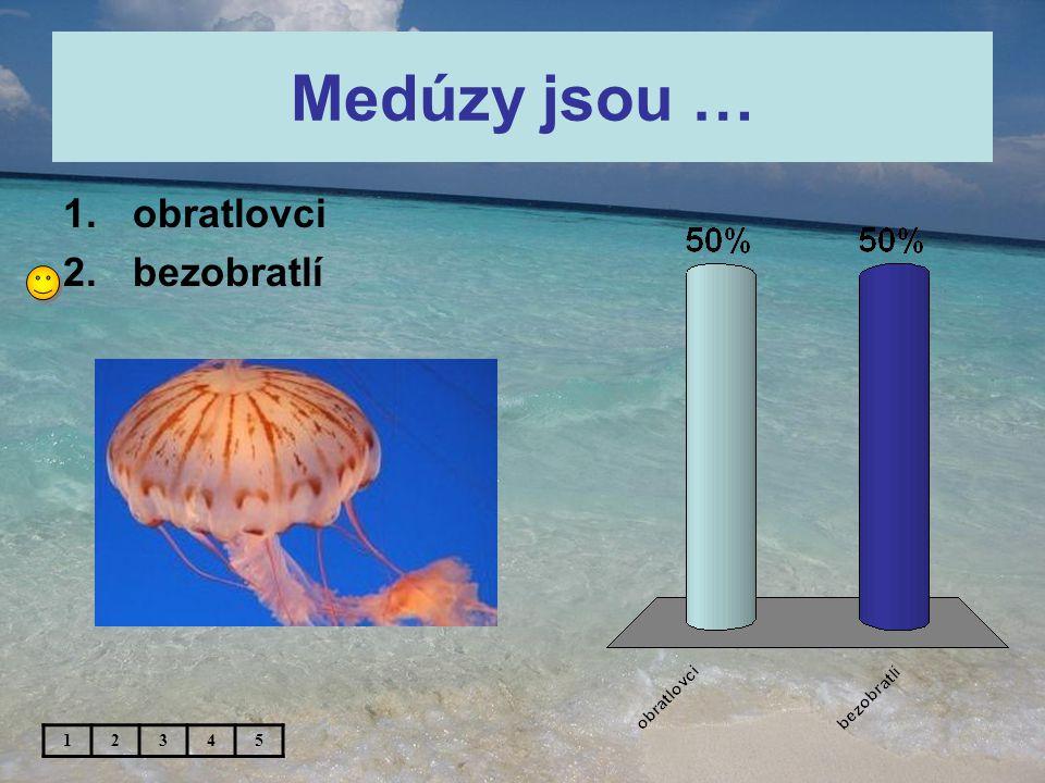 Medúzy jsou … 1.obratlovci 2.bezobratlí 12345