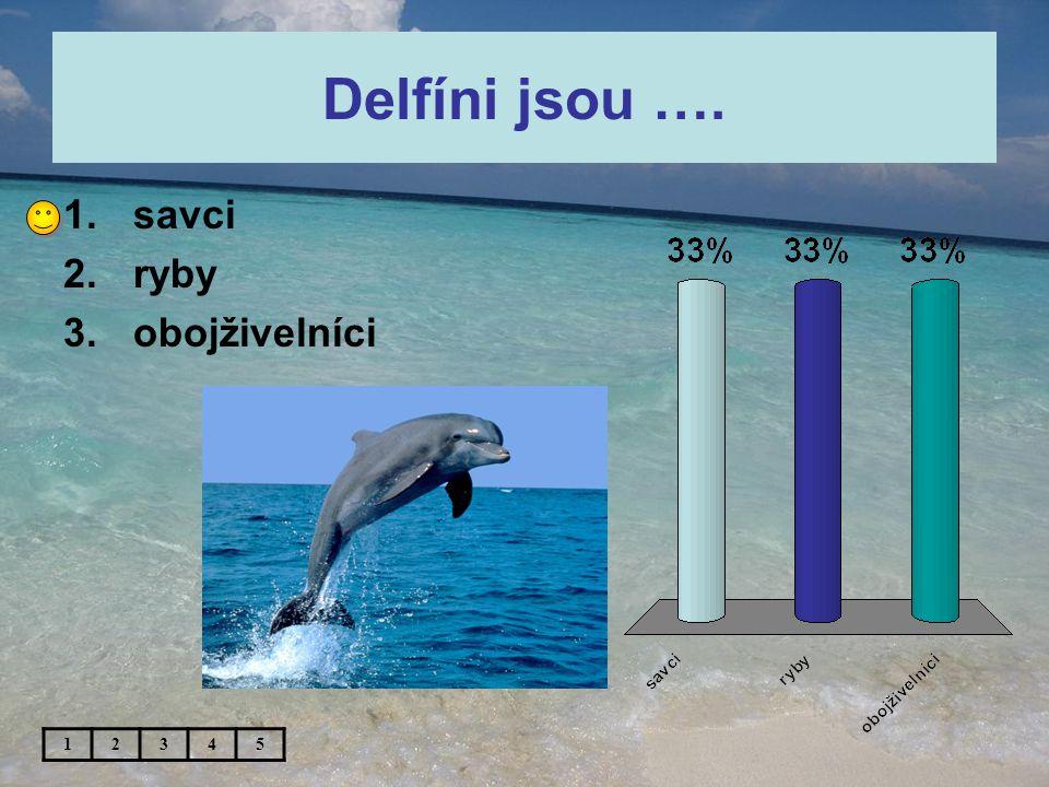 Delfíni jsou …. 1.savci 2.ryby 3.obojživelníci 12345