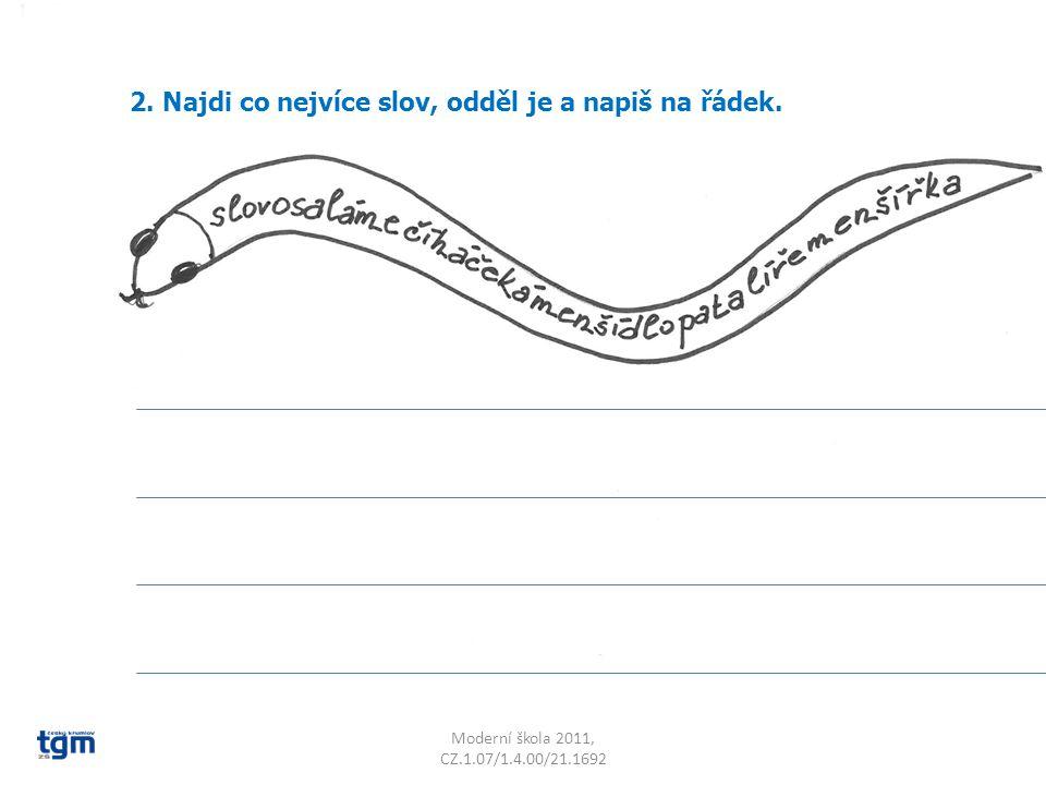 Moderní škola 2011, CZ.1.07/1.4.00/21.1692 3.Najdi co nejvíce slov, odděl je a napiš na řádek.