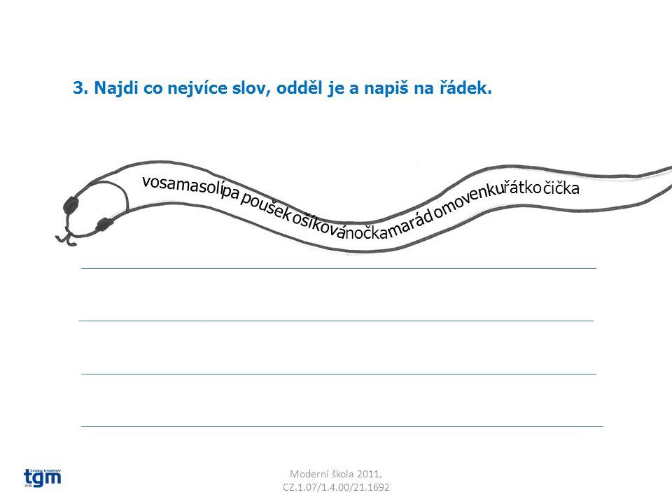 Moderní škola 2011, CZ.1.07/1.4.00/21.1692 3. Najdi co nejvíce slov, odděl je a napiš na řádek.