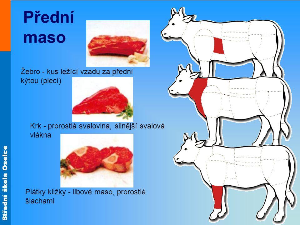 Střední škola Oselce Žebro - kus ležící vzadu za přední kýtou (plecí) Krk - prorostlá svalovina, silnější svalová vlákna Plátky kližky - libové maso,