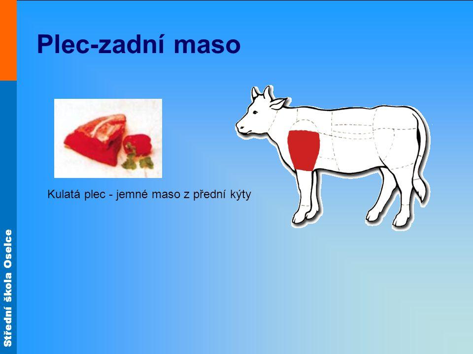 Střední škola Oselce Plec-zadní maso Kulatá plec - jemné maso z přední kýty