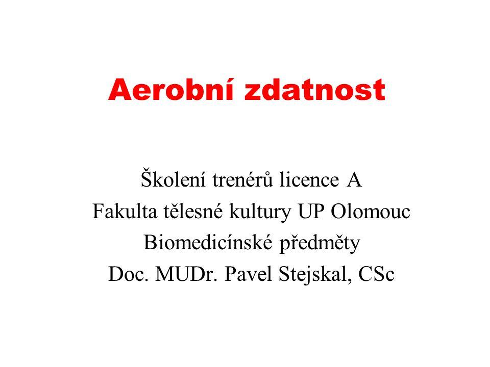 Aerobní zdatnost Školení trenérů licence A Fakulta tělesné kultury UP Olomouc Biomedicínské předměty Doc. MUDr. Pavel Stejskal, CSc