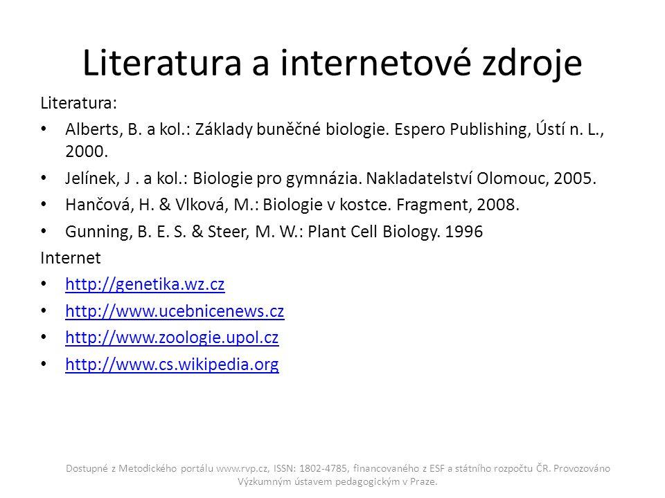 Literatura a internetové zdroje Literatura: Alberts, B. a kol.: Základy buněčné biologie. Espero Publishing, Ústí n. L., 2000. Jelínek, J. a kol.: Bio