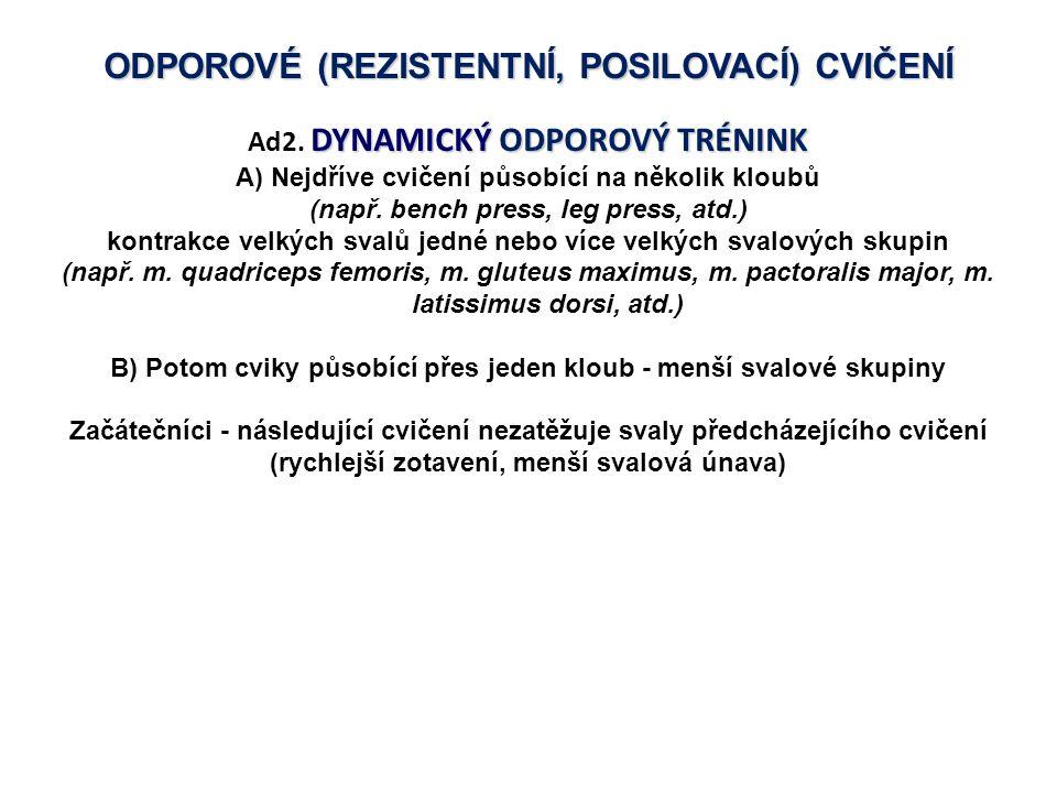 ODPOROVÉ (REZISTENTNÍ, POSILOVACÍ) CVIČENÍ DYNAMICKÝ ODPOROVÝ TRÉNINK Ad2. DYNAMICKÝ ODPOROVÝ TRÉNINK A) Nejdříve cvičení působící na několik kloubů (