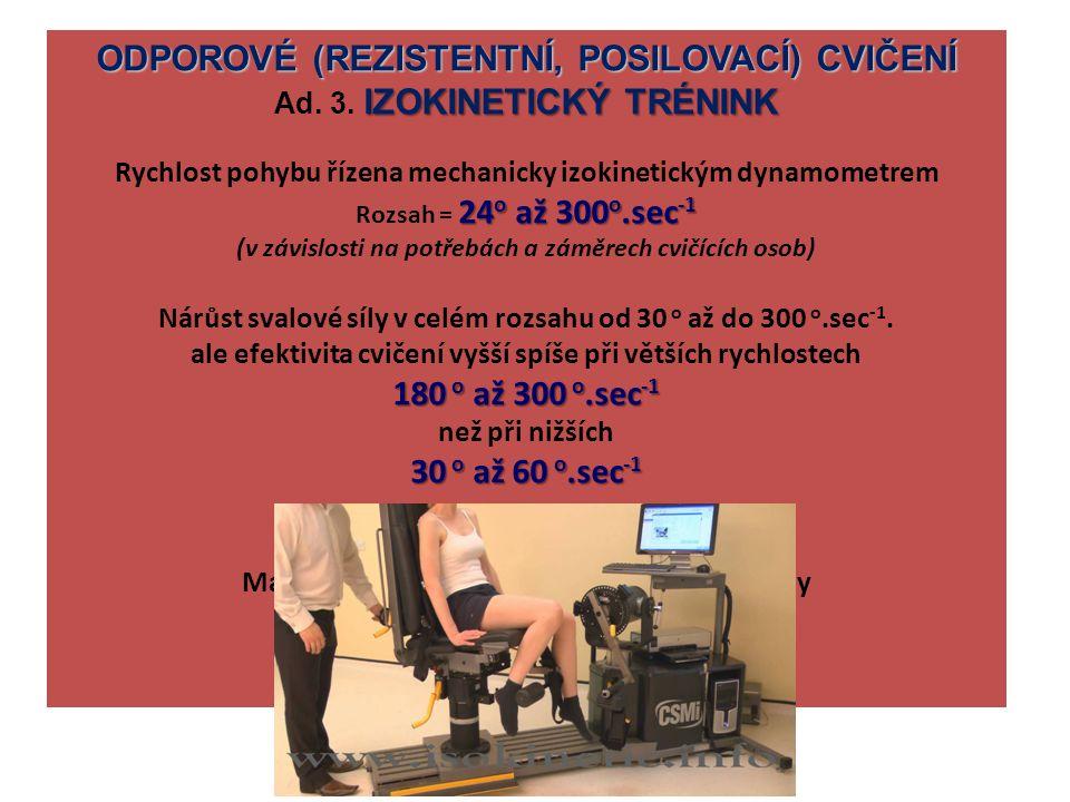 ODPOROVÉ (REZISTENTNÍ, POSILOVACÍ) CVIČENÍ IZOKINETICKÝ TRÉNINK Ad. 3. IZOKINETICKÝ TRÉNINK Rychlost pohybu řízena mechanicky izokinetickým dynamometr