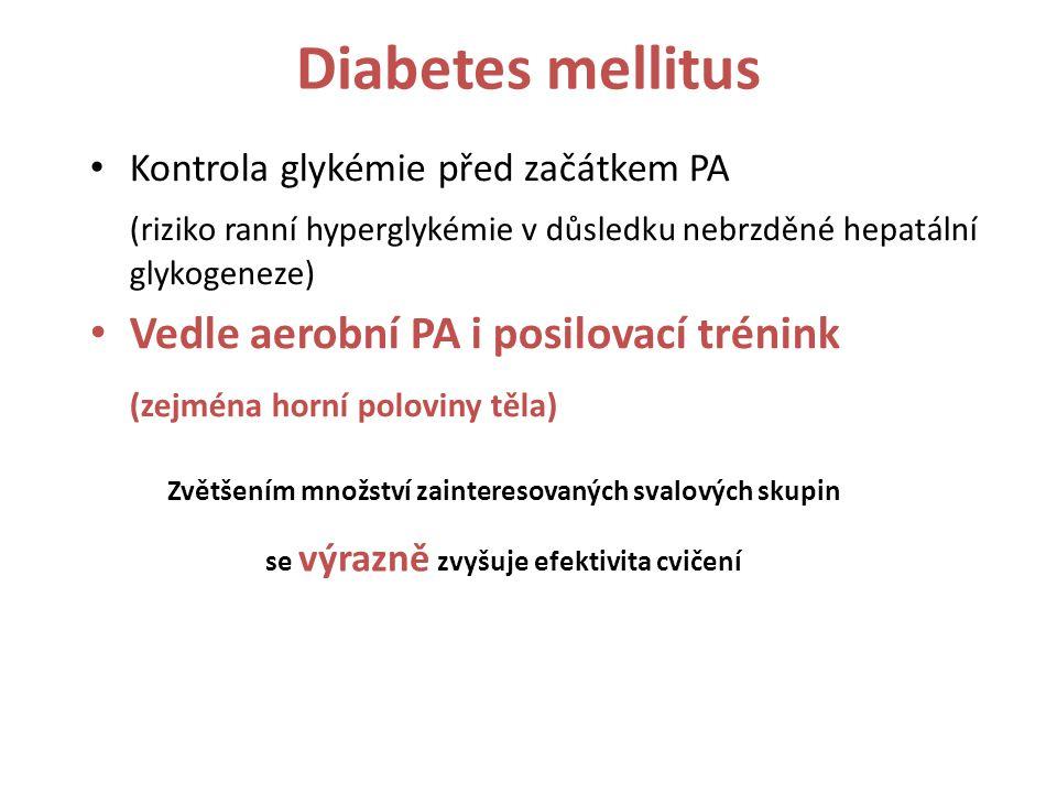 Diabetes mellitus Kontrola glykémie před začátkem PA (riziko ranní hyperglykémie v důsledku nebrzděné hepatální glykogeneze) Vedle aerobní PA i posilo