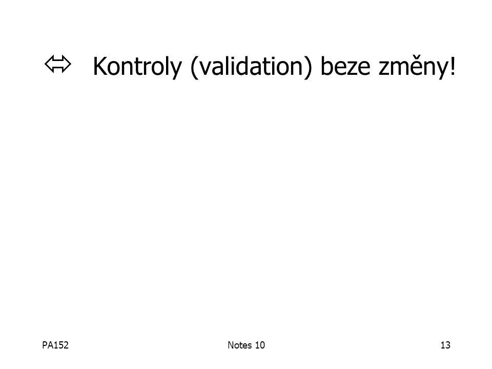 PA152Notes 1013  Kontroly (validation) beze změny!