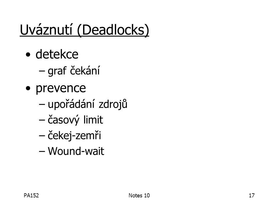 PA152Notes 1017 Uváznutí (Deadlocks) detekce –graf čekání prevence –upořádání zdrojů –časový limit –čekej-zemři –Wound-wait