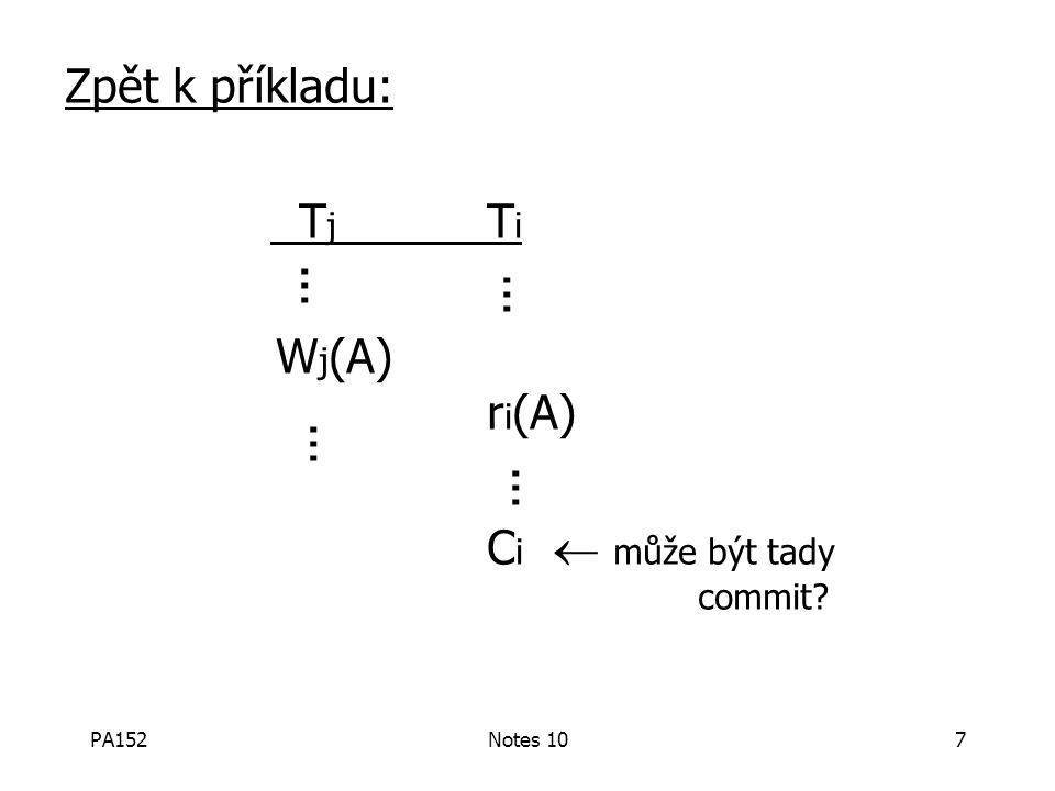 PA152Notes 107... Zpět k příkladu: T j T i W j (A) r i (A) C i  může být tady commit?
