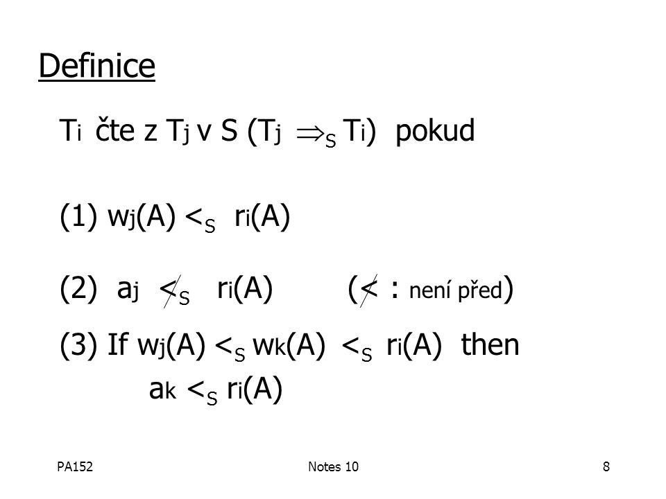 PA152Notes 108 Definice T i čte z T j v S (T j  S T i ) pokud (1) w j (A) < S r i (A) (2) a j < S r i (A) (< : není před ) (3) If w j (A) < S w k (A)