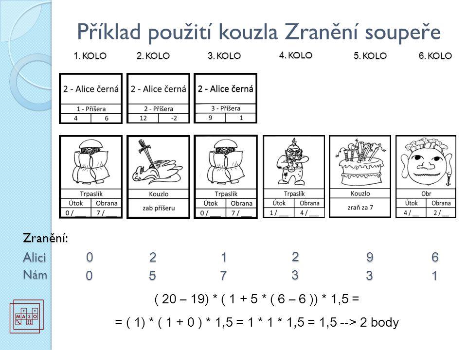 Příklad použití kouzla Zranění soupeře 1. KOLO 3.