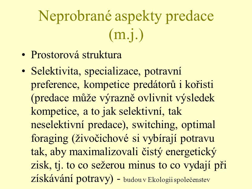 Neprobrané aspekty predace (m.j.) Prostorová struktura Selektivita, specializace, potravní preference, kompetice predátorů i kořisti (predace může výr