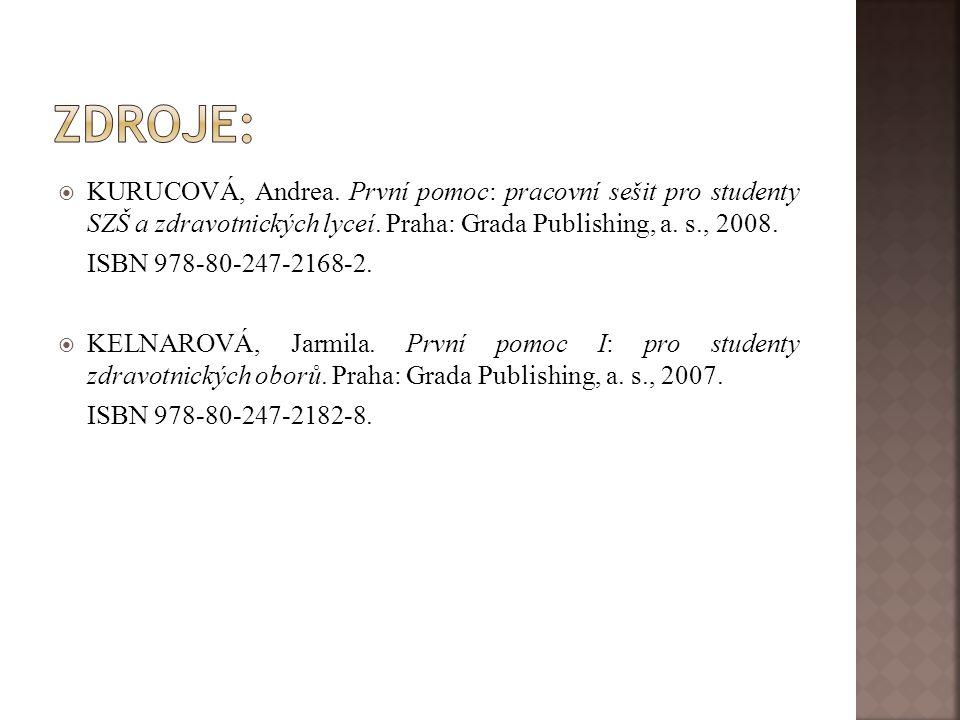  KURUCOVÁ, Andrea. První pomoc: pracovní sešit pro studenty SZŠ a zdravotnických lyceí. Praha: Grada Publishing, a. s., 2008. ISBN 978-80-247-2168-2.