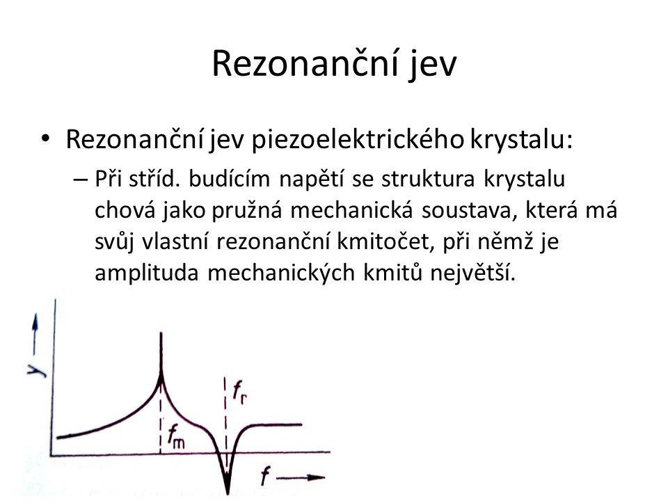 Rezonanční jev Rezonanční jev piezoelektrického krystalu: – Při stříd.