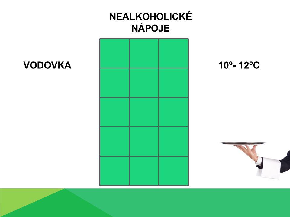 VODOVKA NEALKOHOLICKÉ NÁPOJE 10º- 12ºC