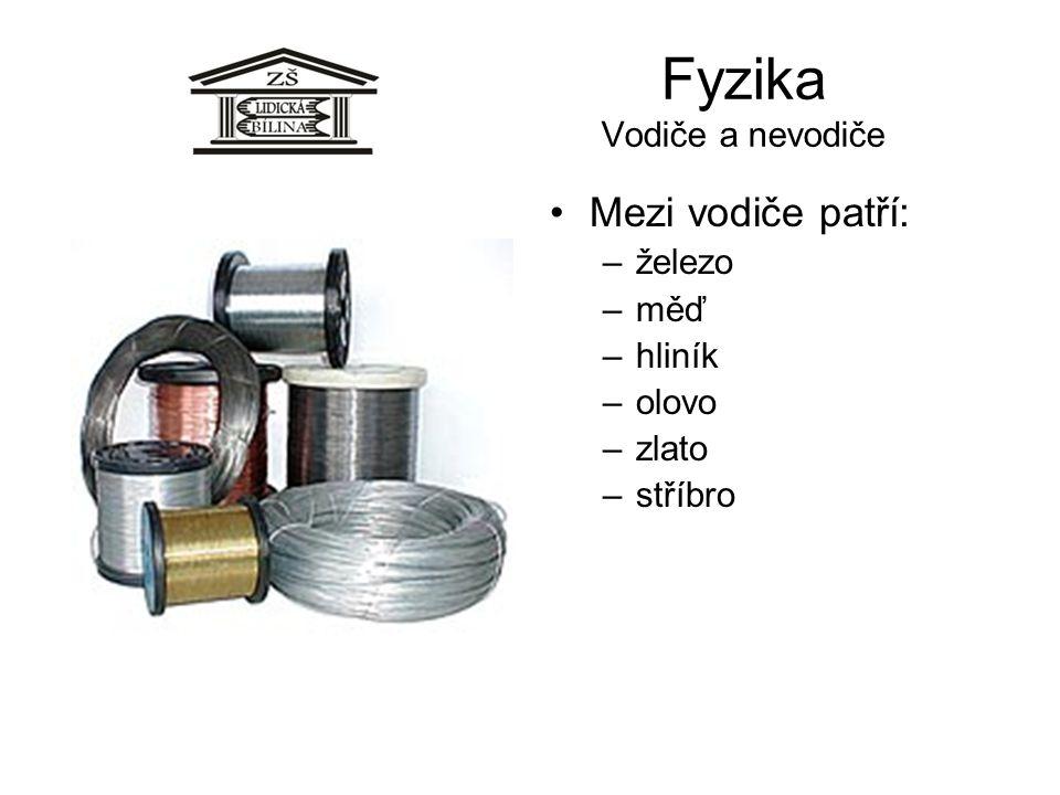 Fyzika Vodiče a nevodiče Mezi vodiče patří: –železo –měď –hliník –olovo –zlato –stříbro