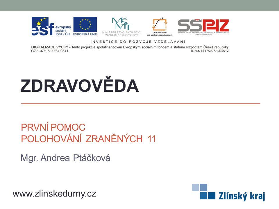 PRVNÍ POMOC POLOHOVÁNÍ ZRANĚNÝCH 11 Mgr. Andrea Ptáčková ZDRAVOVĚDA www.zlinskedumy.cz