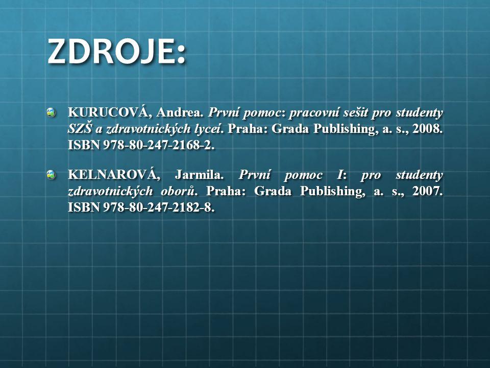 ZDROJE: KURUCOVÁ, Andrea.První pomoc: pracovní sešit pro studenty SZŠ a zdravotnických lyceí.