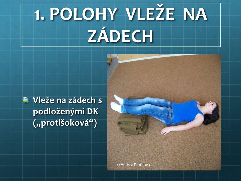"""1. POLOHY VLEŽE NA ZÁDECH Vleže na zádech s podloženými DK (""""protišoková"""") © Andrea Ptáčková"""