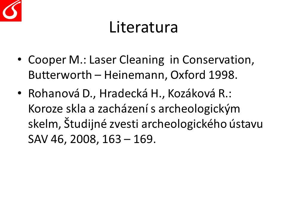 Literatura Cooper M.: Laser Cleaning in Conservation, Butterworth – Heinemann, Oxford 1998. Rohanová D., Hradecká H., Kozáková R.: Koroze skla a zachá