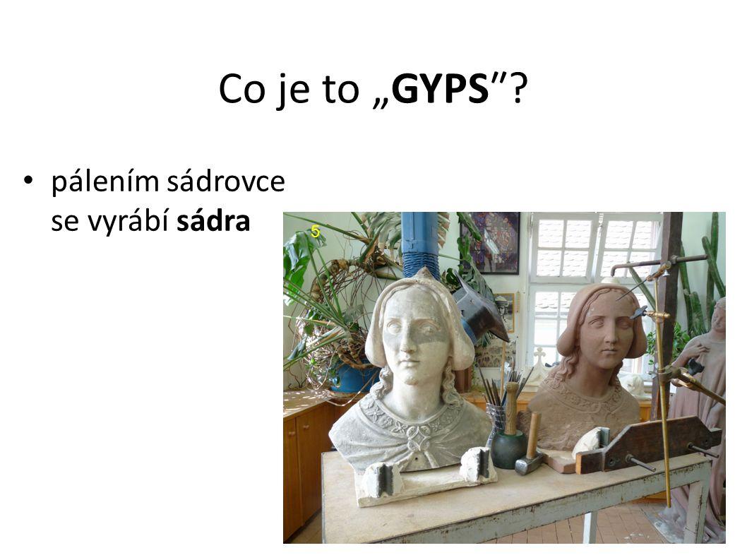 """Co je to """"GYPS″? pálením sádrovce se vyrábí sádra 5"""