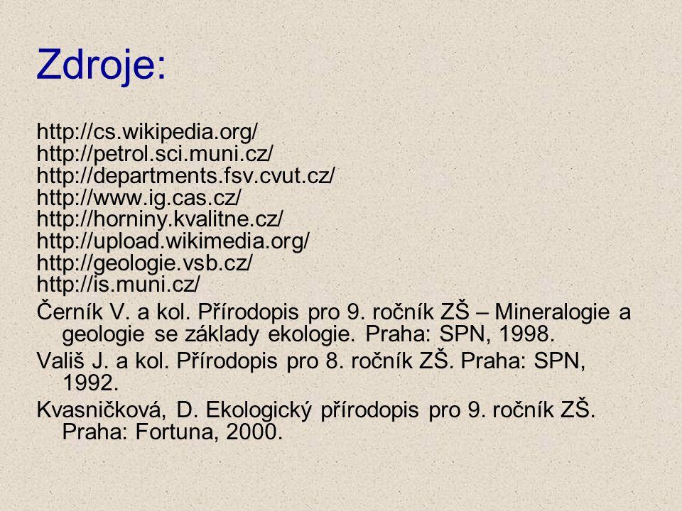 Zdroje: http://cs.wikipedia.org/ http://petrol.sci.muni.cz/ http://departments.fsv.cvut.cz/ http://www.ig.cas.cz/ http://horniny.kvalitne.cz/ http://u