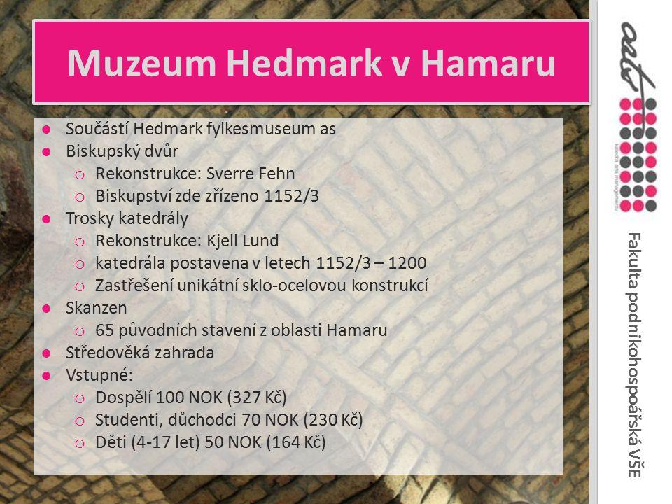 Fakulta podnikohospoářská VŠE Muzeum Hedmark v Hamaru ●Součástí Hedmark fylkesmuseum as ●Biskupský dvůr o Rekonstrukce: Sverre Fehn o Biskupství zde z