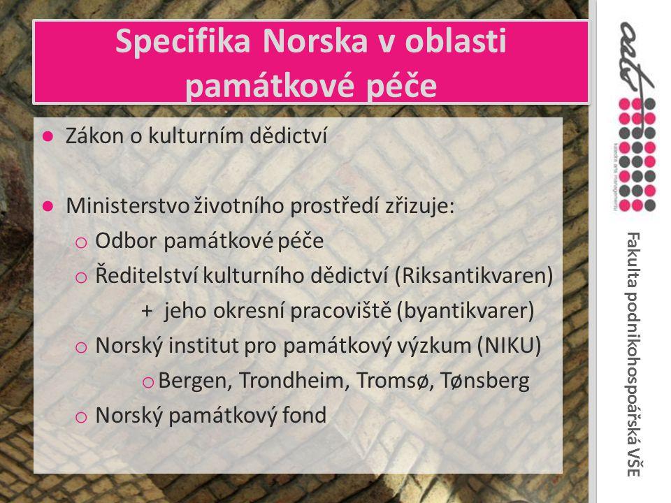 Fakulta podnikohospoářská VŠE Specifika Norska v oblasti památkové péče ●Zákon o kulturním dědictví ●Ministerstvo životního prostředí zřizuje: o Odbor