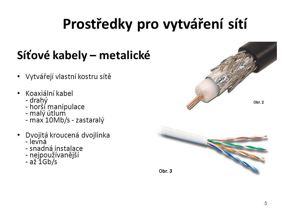 Prostředky pro vytváření sítí Síťové kabely – metalické Vytvářejí vlastní kostru sítě Koaxiální kabel - drahý - horší manipulace - malý útlum - max 10Mb/s - zastaralý Dvojitá kroucená dvojlinka - levná - snadná instalace - nejpoužívanější - až 1Gb/s 5