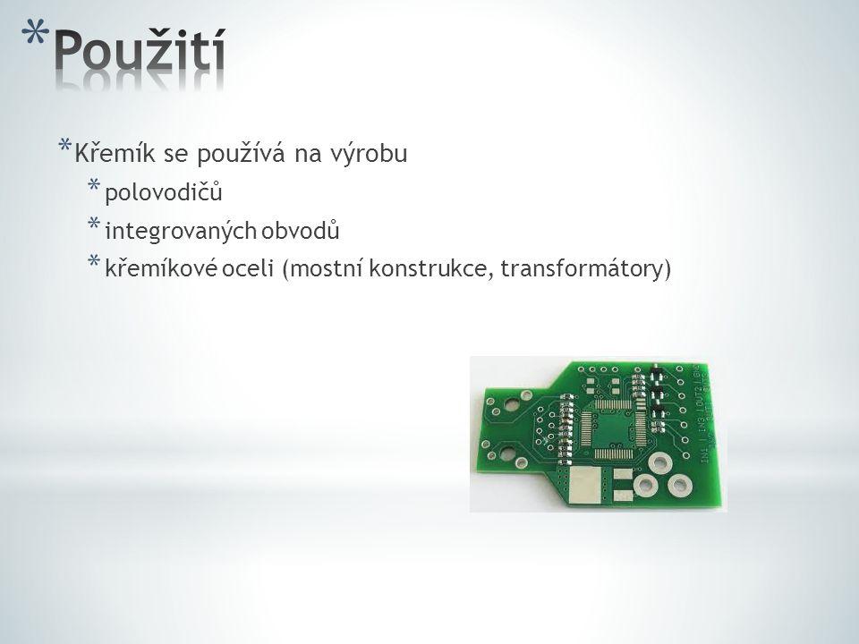 * Křemík se používá na výrobu * polovodičů * integrovaných obvodů * křemíkové oceli (mostní konstrukce, transformátory)